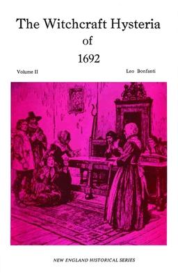 The Witchcraft Hysteria of 1692 Volume II - Bonfanti, Leo