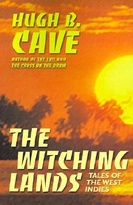 The witching lands : tales of the West Indies. - Cave, Hugh B