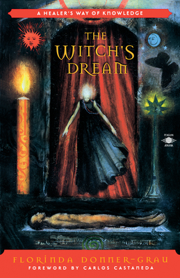 The Witch's Dream: A Healer's Way of Knowledge - Donner-Grau, Florinda, and Castaneda, Carlos (Foreword by)
