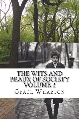 The Wits and Beaux of Society Volume 2 - Wharton, Grace