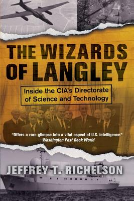The Wizards of Langley: Inside the CIA's Directorate of Science and Technology - Richelson, Jeffrey T