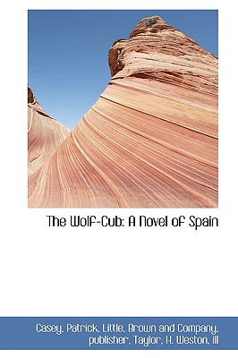 The Wolf-Cub: A Novel of Spain - Patrick, Casey
