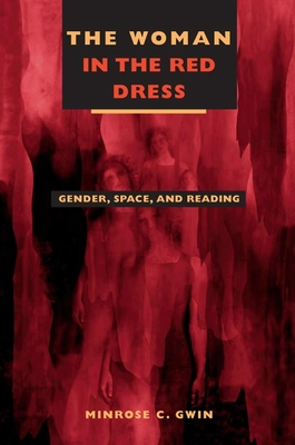 The Woman in Red Dress: Gender, Space, and Reading - Gwin, Minrose C