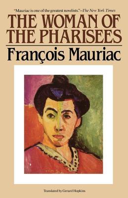 The Woman of the Pharisees - Mauriac, Francois, and Mauriac, and Hopkins, Gerard (Translated by)