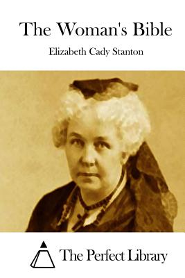 The Woman's Bible - Stanton, Elizabeth Cady, and The Perfect Library (Editor)
