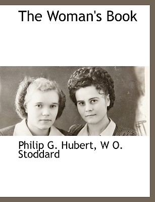 The Woman's Book - Hubert, Philip G, Jr., and Stoddard, W O, and Higginson, Thomas Wentworth