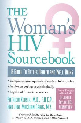 The Woman's HIV Sourcebook: A Guide to Better Health and Well-Being - Kloser, Patricia, and Craig, Jane M, and Fisher, Mary (Foreword by)