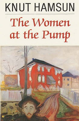 The Women at the Pump - Hamsun, Knut, and Stallybrass, O. (Translated by), and Stallybrass, G. (Translated by)