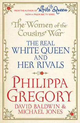 The Women of the Cousins' War: The Real White Queen And Her Rivals - Gregory, Philippa