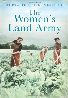 The Women's Land Army - Powell, Bob, and Westacott, Nigel