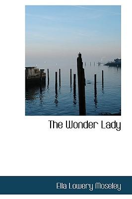 The Wonder Lady - Moseley, Ella Lowery