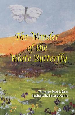 The Wonder of the White Butterfly - Barry, Todd J
