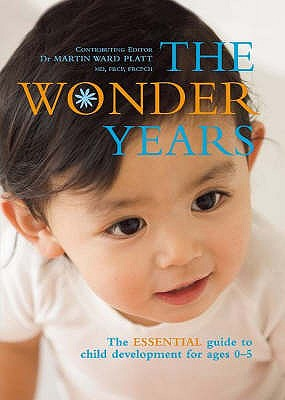 The Wonder Years: The Essential Guide to Child Development for Ages 0-5 - Platt, M.Ward