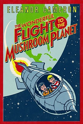 The Wonderful Flight to the Mushroom Planet - Cameron, Eleanor