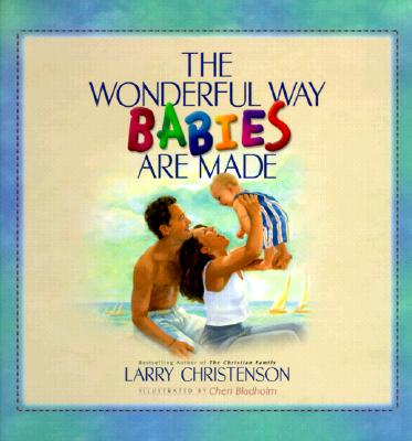 The Wonderful Way Babies Are Made - Christenson, Larry