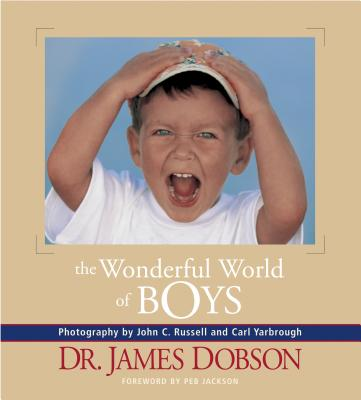 The Wonderful World of Boys - Dobson, James C, Dr., PH.D., and Yarbrough, Carl (Photographer), and Russell, John C (Photographer)