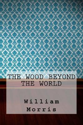 The Wood Beyond the World - Morris, William, MD