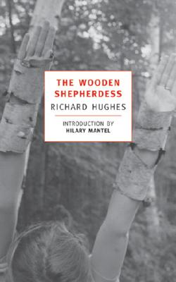 The Wooden Shepherdess - Hughes, Richard, MD, and Mantel, Hilary (Introduction by)