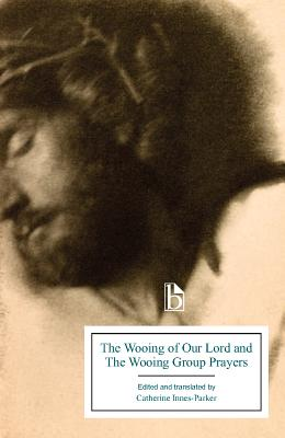 The Wooing of Our Lord and the Wooing Group Prayers - Innes-Parker, Catherine (Editor)