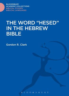 """The Word """"Hesed"""" in the Hebrew Bible - Clark, Gordon R."""