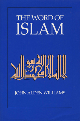 The Word of Islam - Williams, John Alden A (Editor)