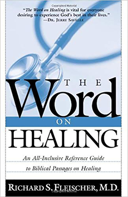 The Word on Healing: An All-Inclusive Reference Guide to Biblical Passages on Healing - Fleischer, Richard, M.D.