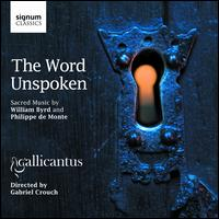 The Word Unspoken: Sacred Music by William Byrd and Philippe de Monte - Gallicantus