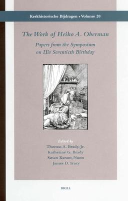 The Work of Heiko A. Oberman - Brady, Thomas (Editor), and Brady, Katherine G (Editor), and Karant-Nunn, Susan (Editor)
