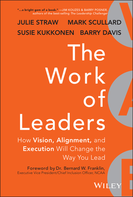 The Work of Leaders: How Vision, Alignment, and Execution Will Change the Way You Lead - Straw, Julie, and Davis, Barry, and Scullard, Mark