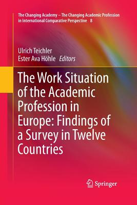 The Work Situation of the Academic Profession in Europe: Findings of a Survey in Twelve Countries - Teichler, Ulrich (Editor), and Hoehle, Ester Ava (Editor)