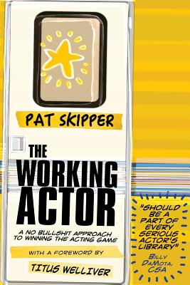 The Working Actor: A No Bullshit Approach to Winning the Acting Game - Welliver, Titus (Foreword by), and Skipper, Pat