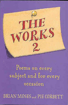 The Works 2: Poems for Every Subject and Occasion - Moses, Brian, and Corbett, Pie