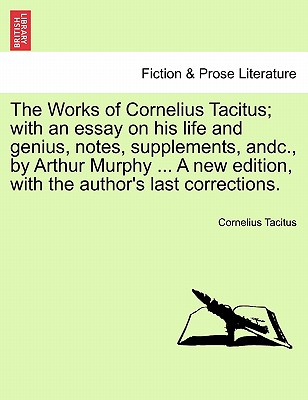 The Works of Cornelius Tacitus; With an Essay on His Life and Genius, Notes, Supplements, Andc., by Arthur Murphy ... a New Edition, with the Author's Last Corrections. - Tacitus, Cornelius Annales B