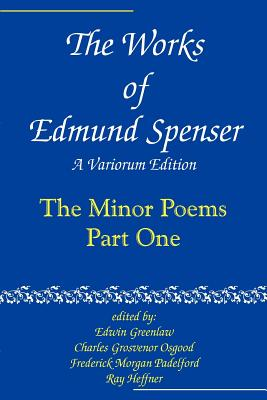 The Works of Edmund Spenser: A Variorum Edition - Spenser, Edmund, Professor, and Greenlaw, Edwin Almiron (Editor), and Osgood, Charles Grosvenor, Professor (Editor)