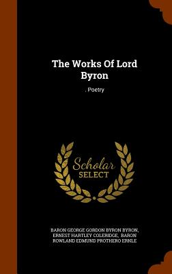 The Works of Lord Byron: . Poetry - Baron George Gordon Byron Byron (Creator), and Ernest Hartley Coleridge (Creator), and Baron Rowland Edmund Prothero Ernle...