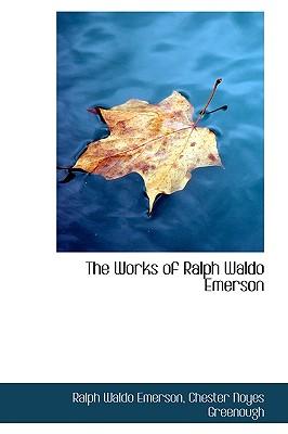 The Works of Ralph Waldo Emerson - Emerson, Ralph Waldo