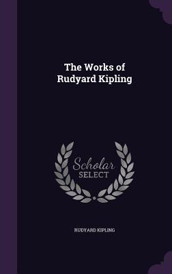 The Works of Rudyard Kipling - Kipling, Rudyard