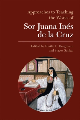 The Works of So Juana Ines de La Cruz - Bergmann, Emilie L (Editor), and Schlau, Stacey (Editor)