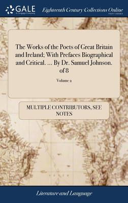 The Works of the Poets of Great Britain and Ireland; With Prefaces Biographical and Critical. ... by Dr. Samuel Johnson. of 8; Volume 2 - Multiple Contributors