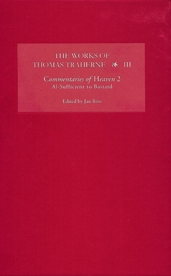 The Works of Thomas Traherne Volume III: Commentaries of Heaven, Part 2: Al-Sufficient to Bastard - Ross, Jan (Editor)