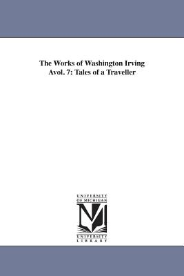 The Works of Washington Irving Avol. 7: Tales of a Traveller - Irving, Washington