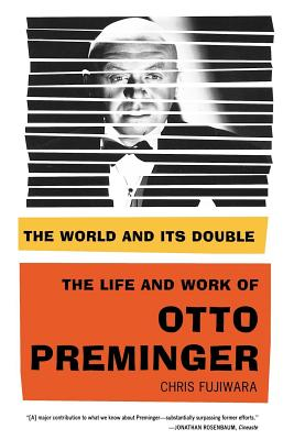 The World and Its Double: The Life and Work of Otto Preminger - Fujiwara, Chris, Mr.