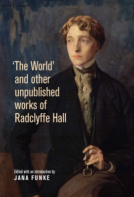 'The World' and Other Unpublished Works of Radclyffe Hall - Funke, Jana (Editor)