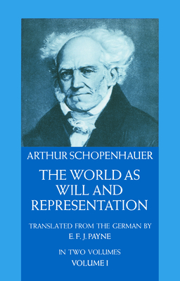 The World as Will and Representation, Vol. 1 - Schopenhauer, Arthur