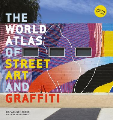 The World Atlas of Street Art and Graffiti - Schacter, Rafael, and Fekner, John