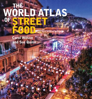 The World Atlas of Street Food - Wilson, Carol, and Quinn, Sue