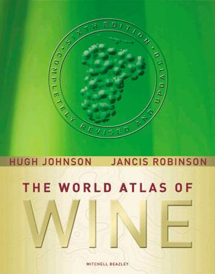 The World Atlas of Wine - Robinson, Jancis, and Johnson, Hugh