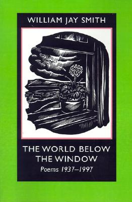 The World Below the Window: Poems 1937-1997 - Smith, William Jay