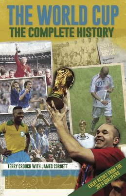 The World Cup: The Complete History - Crouch, Terry, and Corbett, James