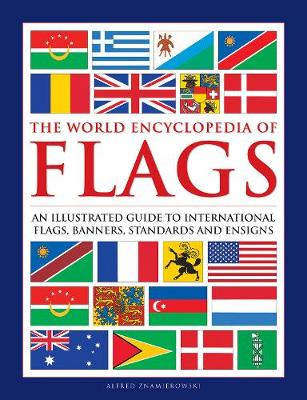 The World Encyclopedia of Flags: An Illustrated Guide to International Flags, Banners, Standards and Ensigns - Znamierowski, Alfred